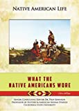 What the Native Americans Wore, Colleen Madonna Flood Williams, 1422229785