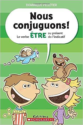 Nous Conjuguons Le Verbe Tre Au Pr Sent De L Indicatif French Edition Pelletier Dominique Pelletier Dominique 9781443138260 Amazon Com Books