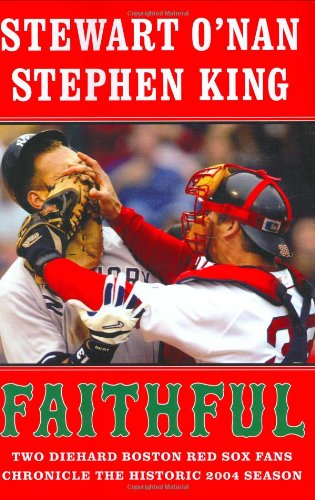 Boston Red Sox Center - Faithful: Two Diehard Boston Red Sox Fans Chronicle the Historic 2004 Season