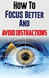 Memory: How To Focus Better And Avoid Distractions With 10 Tips (Remember things, Memory Tricks, Hypnosis, Recall, Train Your Mind Change Your Brain) Reviews