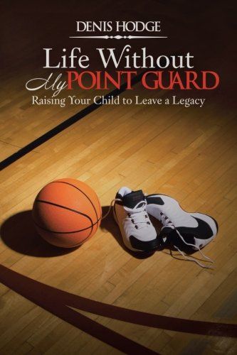Point Guard - Life Without My Point Guard: Raising Your Child to Leave a Legacy