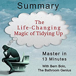 A 13-Minute Summary of the Life-Changing Magic of Tidying Up Audiobook
