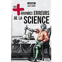 Les plus grandes erreurs de la science: A l'origine des plus importantes découvertes scientifiques (Histoire) (French Edition)