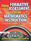 Using Formative Assessment to Drive Mathematics Instruction in Grades 3-5, Christine Oberdorf and Jennifer Taylor-Cox, 1596671904