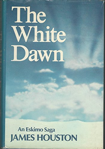The White Dawn; an Eskimo Saga, by James Houston. Drawings by the Author