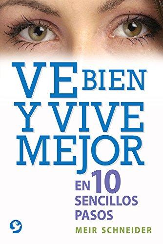 Ve bien y vive mejor: En 10 sencillos pasos (Spanish Edition) [Meir Schneider] (Tapa Blanda)