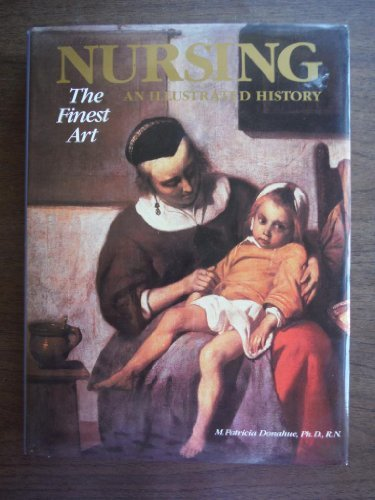 Nursing, the Finest Art: An Illustrated History by Donahue, M.Patricia (1985) Hardcover