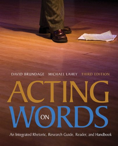 Acting on Words: An Integrated Rhetoric, Research Guide, Reader, and Handbook (3rd Edition)