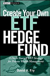 Create Your Own ETF Hedge Fund: A Do-It-Yourself ETF Strategy for Private Wealth Management (Wiley Finance)