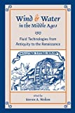Wind and Water in the Middle Ages : Fluid Technologies from Antiquity to the Renaissance, Walton, S. A., 0866983678