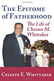 The Epitome of Fatherhood, Celeste Whittaker, 0981893945