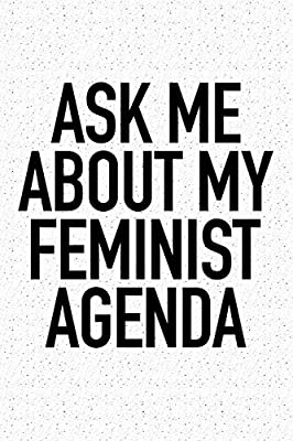Ask Me About My Feminist Agenda: A 6x9 Inch Matte Softcover ...