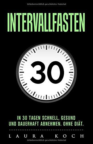 Download Intervallfasten: In 30 Tagen schnell, gesund und dauerhaft abnehmen. Ohne Diät. (German Edition) pdf epub