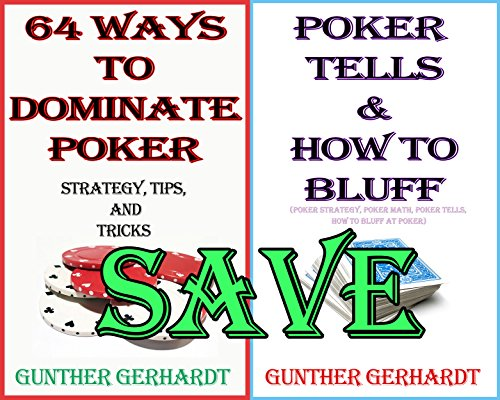 Super Poker Bundle: Poker Tells & How to Bluff + 64 Ways to Dominate Poker: (poker strategy, poker math, poker tells, how to bluff at poker)