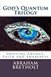 God's Quantum Trilogy: Unifying Physics, Faith and Awareness (Volume 1)