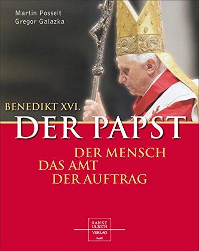 Benedikt XVI. - Der Papst: Der Mensch - das Amt - der Auftrag