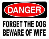 Danger FORGET THE DOG BEWARE OF WIFE Aluminum 8 x 12 Tin Metal Novelty Sign offers