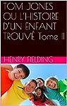 TOM JONES OU L'HISTOIRE D'UN ENFANT TROUVÉ Tome II par Fielding
