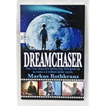 Dreamchaser: The True Story of a Lonely Boy That Grew up to Make a 2 Million Dollar Movie by Markus Rothkranz (2013-05-03)