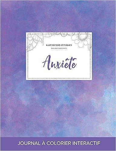 En ligne téléchargement Journal de Coloration Adulte: Anxiete (Illustrations Mythiques, Brume Violette) pdf