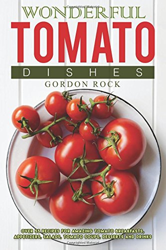 Wonderful Tomato Dishes Breakfasts Appetizers