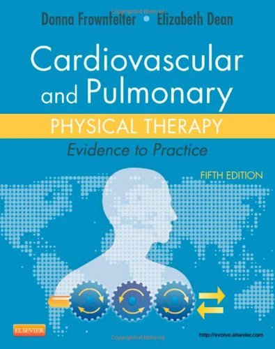 By Donna Frownfelter PT DPT MA CCS RRT - Cardiovascular and Pulmonary Physical Therapy: Evidence to Practi (5th Edition) (2012-04-27) [Hardcover]