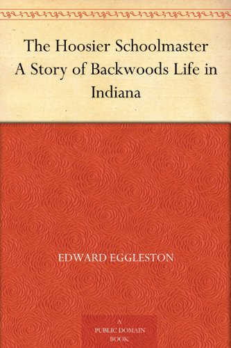 The Hoosier Schoolmaster A Story of Backwoods Life in Indiana ()