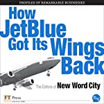 How Jet Blue Got Its Wings Back |  The Editors of New Word City