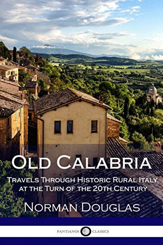 Old Calabria: Travels Through Historic Rural Italy at the Turn of the 20th Century