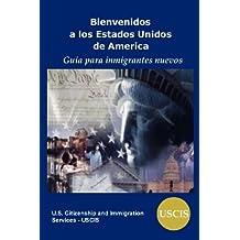 Bienvenidos a los Estados Unidos de América: Guia Para Inmigrantes Nuevos (Spanish Edition)