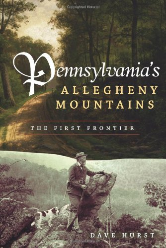 Pennsylvania's Allegheny Mountains: The First Frontier (Regional Histories)