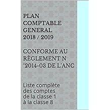 PLAN COMPTABLE GENERAL 2018/2019 conforme au règlement n°2014-03 de l'ANC: Liste complète des comptes de la classe 1 à la classe 8 (French Edition)
