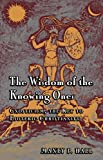 The Wisdom of the Knowing Ones: Gnosticism: The Key to Esoteric Christianity
