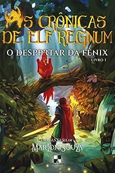 As Crônicas de Elf Regnum: O Despertar da Fênix por [Souza, Marlon]