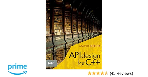 API Design for C++: Martin Reddy: 9780123850034: Amazon com