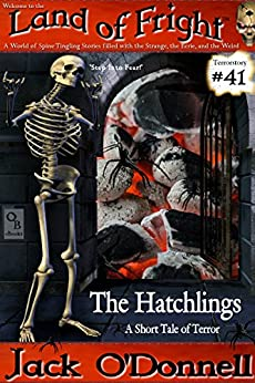 The Hatchlings: A Short Tale of Terror (Land of Fright Book 41) by [O'Donnell, Jack]