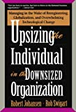 img - for Upsizing The Individual In The Downsized Corporation: Managing In The Wake Of Reengineering, Globalization, And Overwhelming Technological Change book / textbook / text book