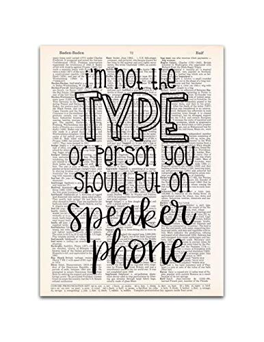 I'm Not the Type of Person You Put on Speaker Phone, Sarcastic Humor, Dictionary Print, 8x11 inches, Unframed ()