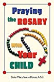 img - for Praying the Rosary With Your Child book / textbook / text book