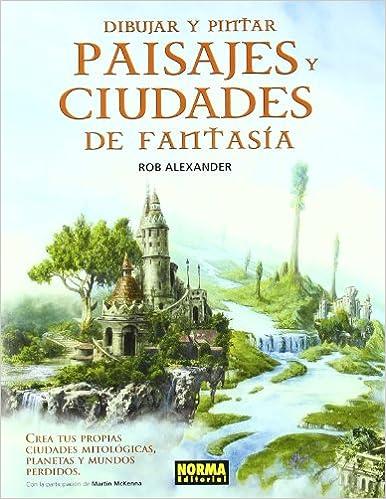 CÓMO DIBUJAR Y PINTAR PAISAJES Y CIUDADES DE FANTASÍA LIBROS TEÓRICOS USA: Amazon.es: Rob Alexander: Libros