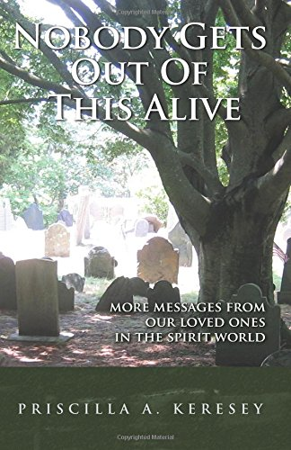 Nobody Gets Out Of This Alive!: More Messages From Our Loved Ones In The Spirit World ebook