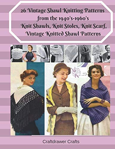 (26 Vintage Shawl Knitting Patterns from the 1940's-1960's  Knit Shawls, Knit Stoles, Knit Scarf, Vintage Knitted Shawl Patterns)