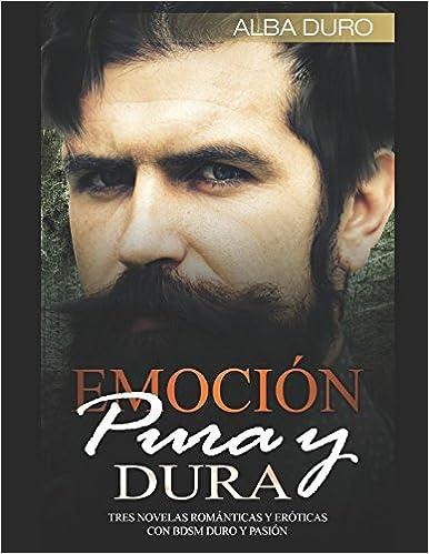Emoción Pura y Dura: Tres Novelas Románticas y Eróticas con BDSM Duro y Pasión Colección de Romance y Erótica: Amazon.es: Duro, Alba: Libros