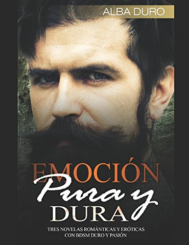 Emocion Pura y Dura: Tres Novelas Romanticas y Eroticas con BDSM Duro y Pasion (Coleccion de Romance y Erotica) (Spanish Edition) [Alba Duro] (Tapa Blanda)