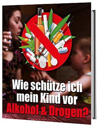 Wie schütze ich mein Kind vor Alkohol & Drogen? (Ratgeber-eBook 67) (German Edition)