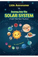 Little Astronomer: Journey Into The Solar System: From The Sun To Eris (Kid Lit Science) (Volume 1) Paperback