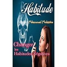 Habitude: Changer les Habitudes Négatives ! (Développement Personnel Holistique t. 17) (French Edition)