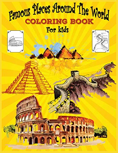 Famous Places Around The World coloring Book For Kids: See Inside Famous Buildings