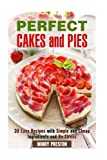 Perfect Cakes and Pies: 30 Easy Recipes with Simple and Cheap Ingredients and No Stress (Soup & stews)