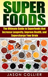 Superfoods: The Ultimate Guide to Superfoods that Increase Longevity, Improve Health, and Supercharge Your Brain (Superfoods, Superfoods Guide, Superfood Diet, Superfood Recipes) (English Edition)